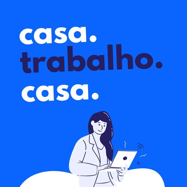 Casa Trabalho Casa Podcast Artwork Image