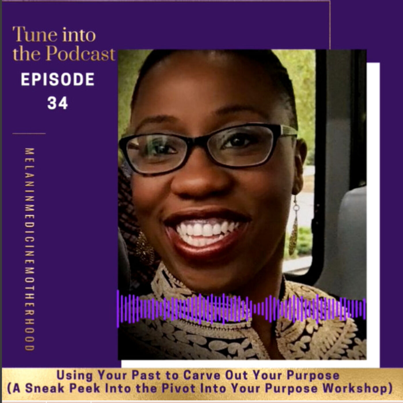 Episode 34: Using Your Past to Carve Out Your Purpose (Sneak Peek Into the Pivot Into Your Purpose Workshop)