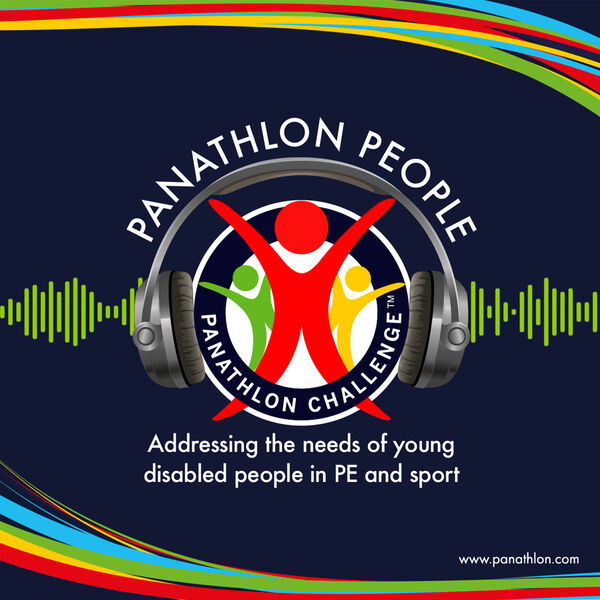 Panathlon People - Addressing the needs for young disabled people in PE and sport Podcast Artwork Image