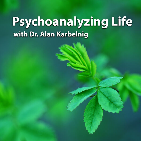 Psychoanalyzing Life with Dr. Alan Karbelnig Podcast Artwork Image