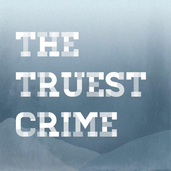 The Truest Crime Podcast Podcast Artwork Image