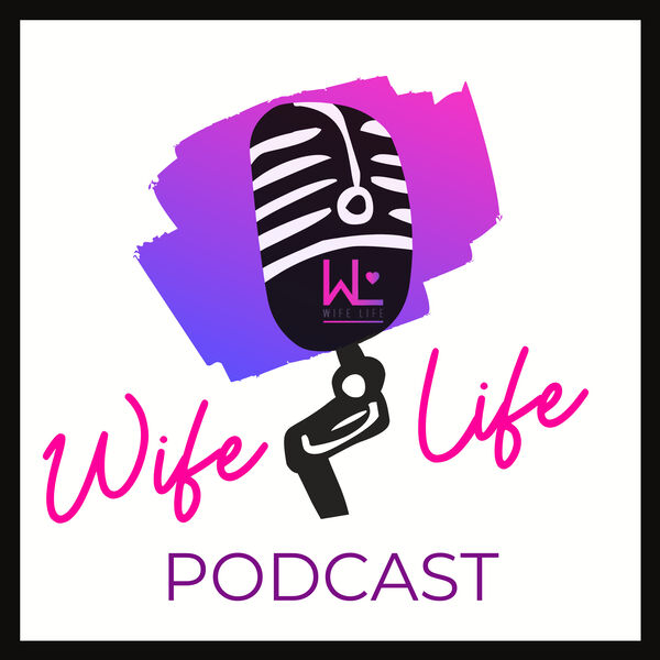 The Wife Life Podcast Podcast Artwork Image