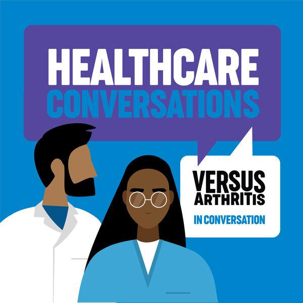 Healthcare Conversations Podcast - Versus Arthritis in Conversation Podcast Artwork Image
