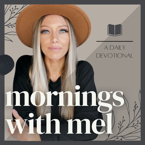 Mornings with Mel | A Daily Christian Devotional Podcast Podcast Artwork Image