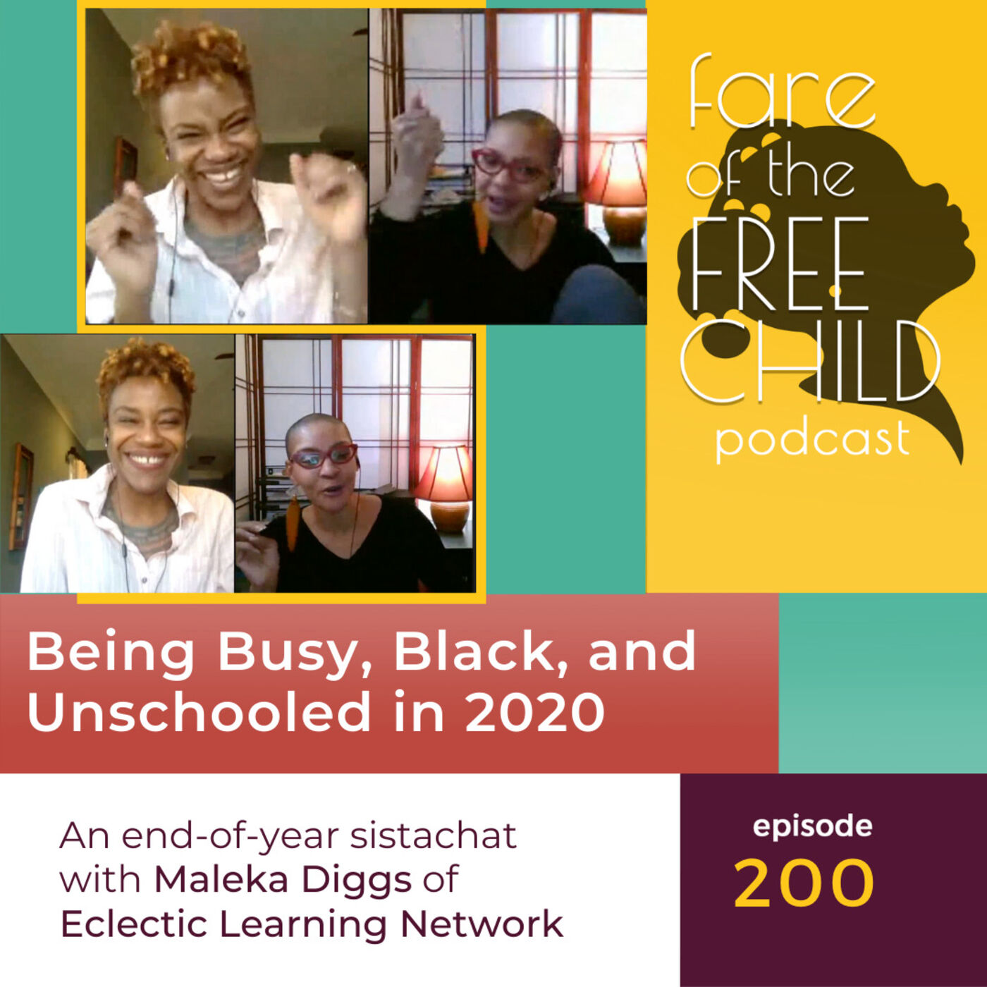 Ep 200: Being Busy, Black, and Unschooled in 2020 An end-of-year sistachat with Maleka Diggs of Eclectic Learning Network