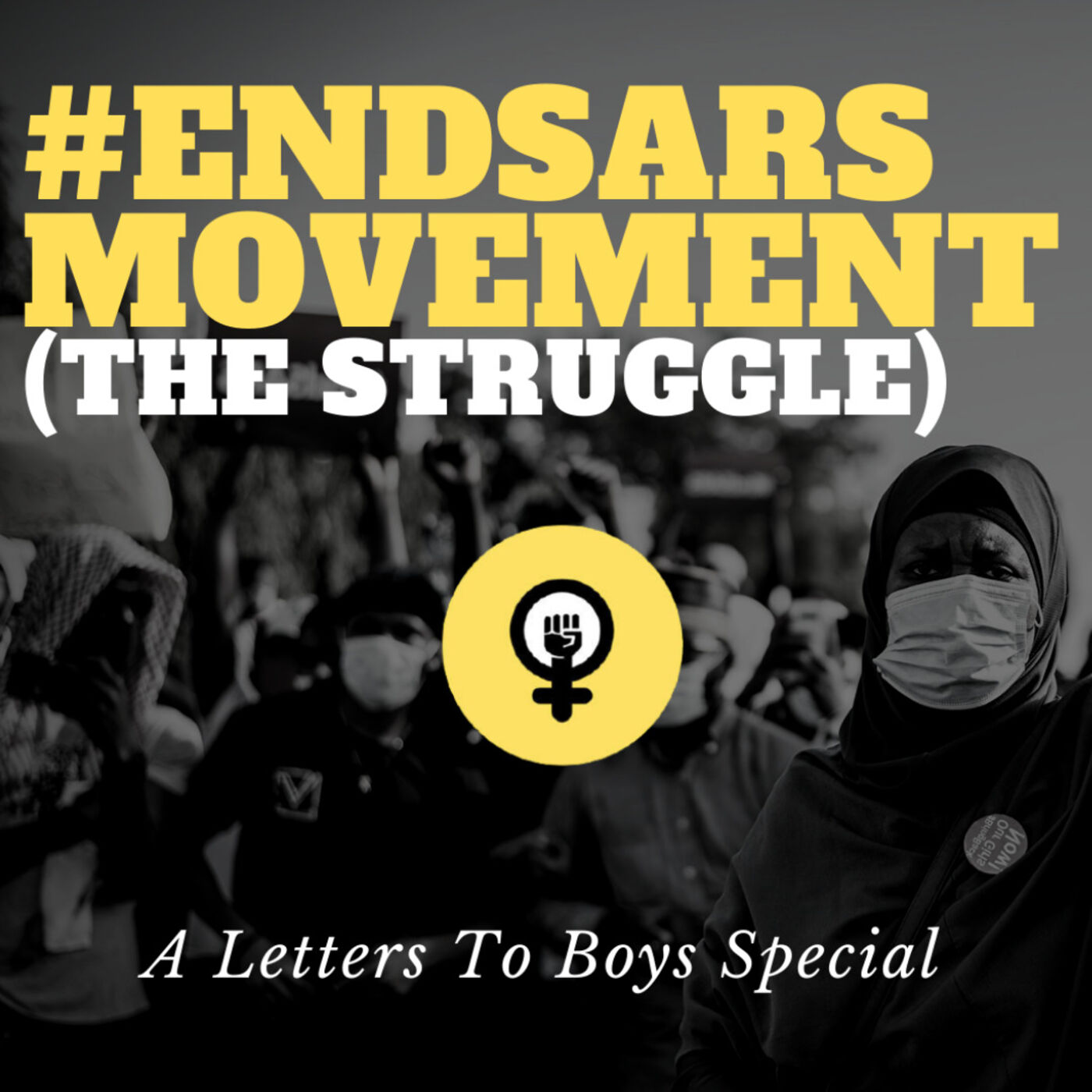 ENDSARS MOVEMENT: (THE STRUGGLE) | A Letters To Boys Special