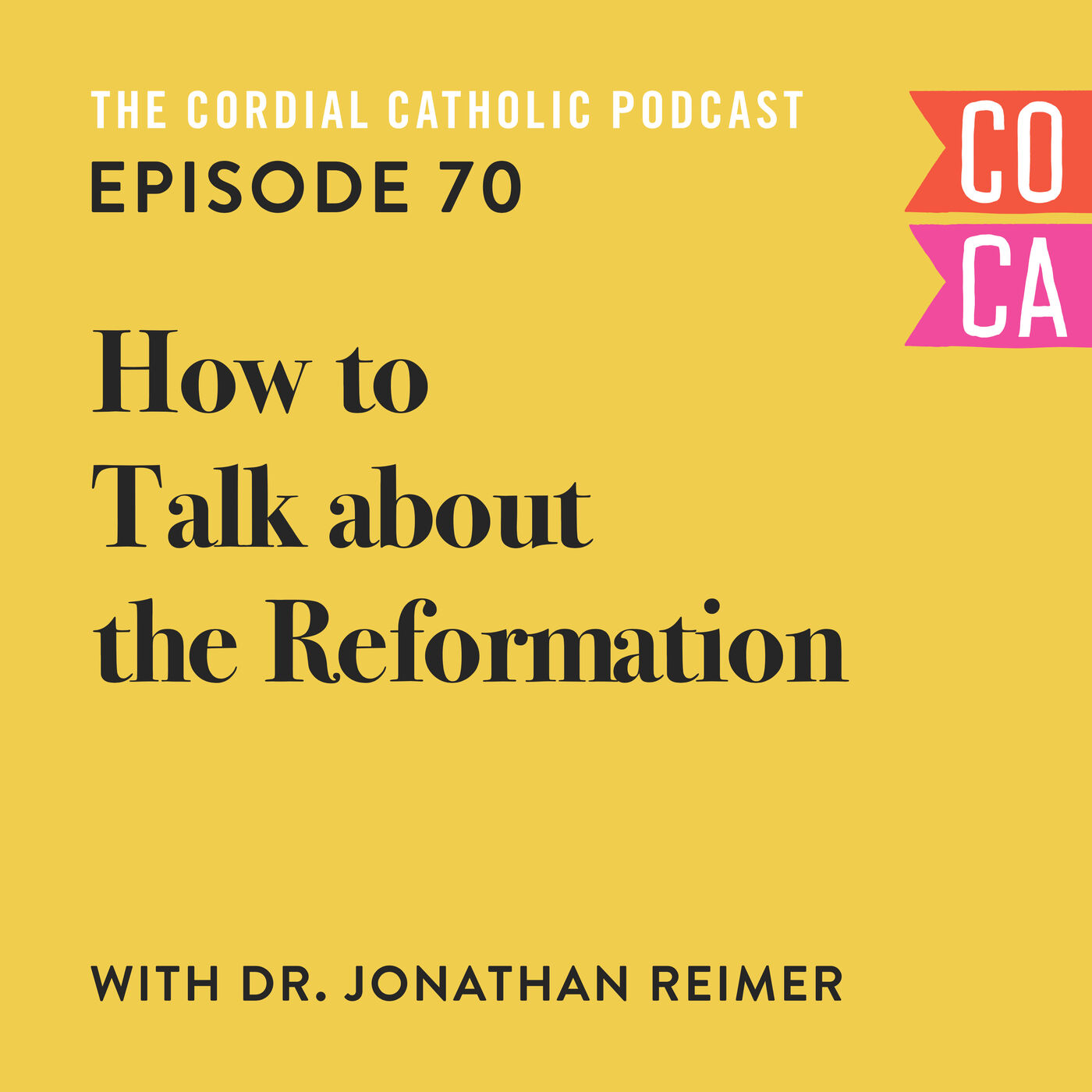 070: How to Talk about the Reformation (w/ Dr. Jonathan Reimer)