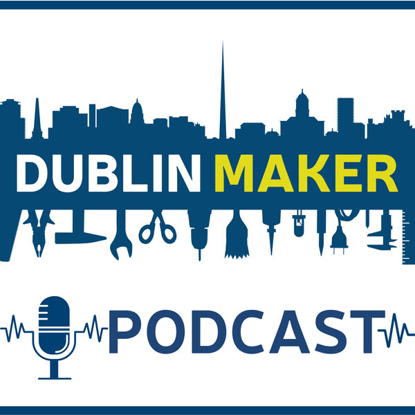 The Dublin Maker Podcast Podcast Artwork Image