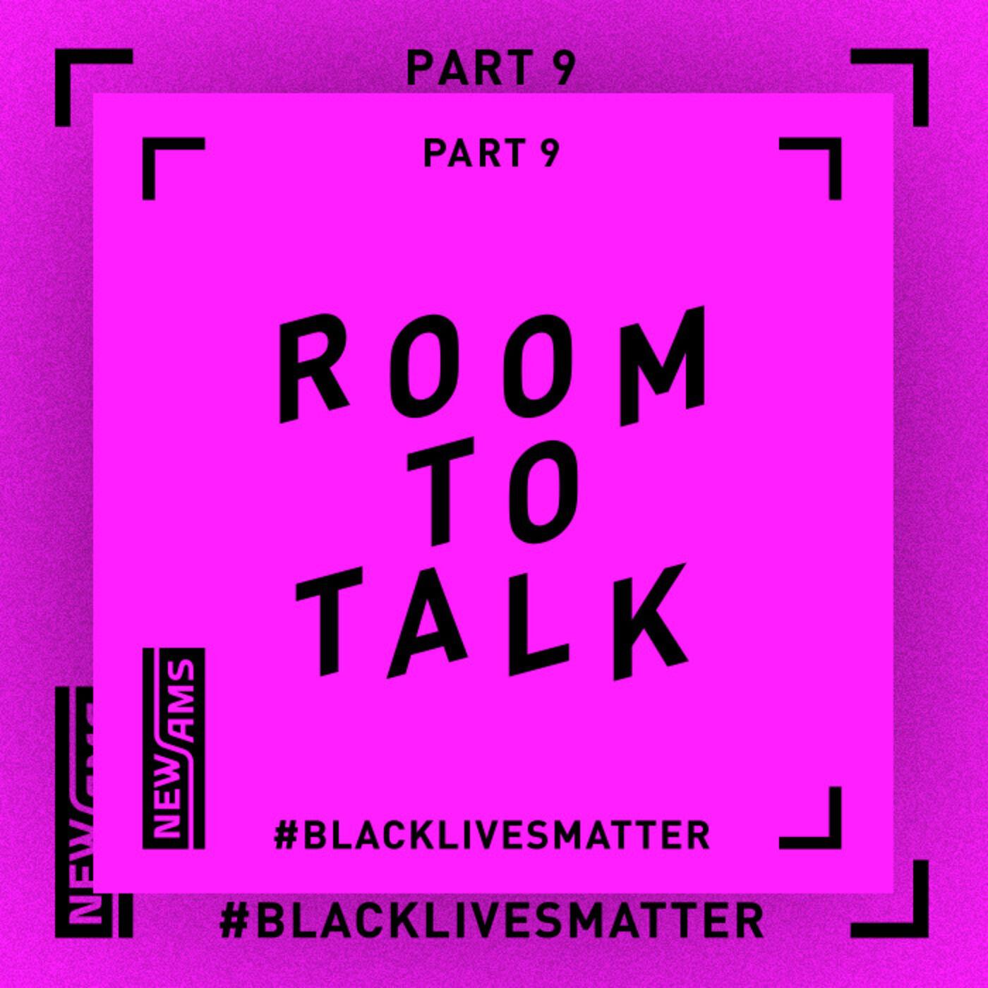 Room to Talk: Black Lives Matter Part 9