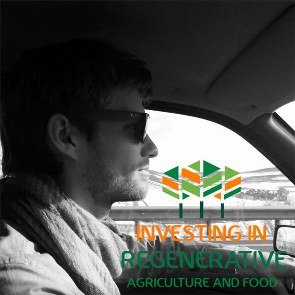 Investing in Regenerative Agriculture and Food Podcast Artwork Image