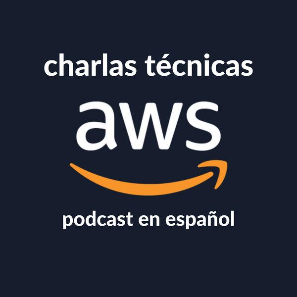 Charlas técnicas de AWS (AWS en Español) Podcast Artwork Image