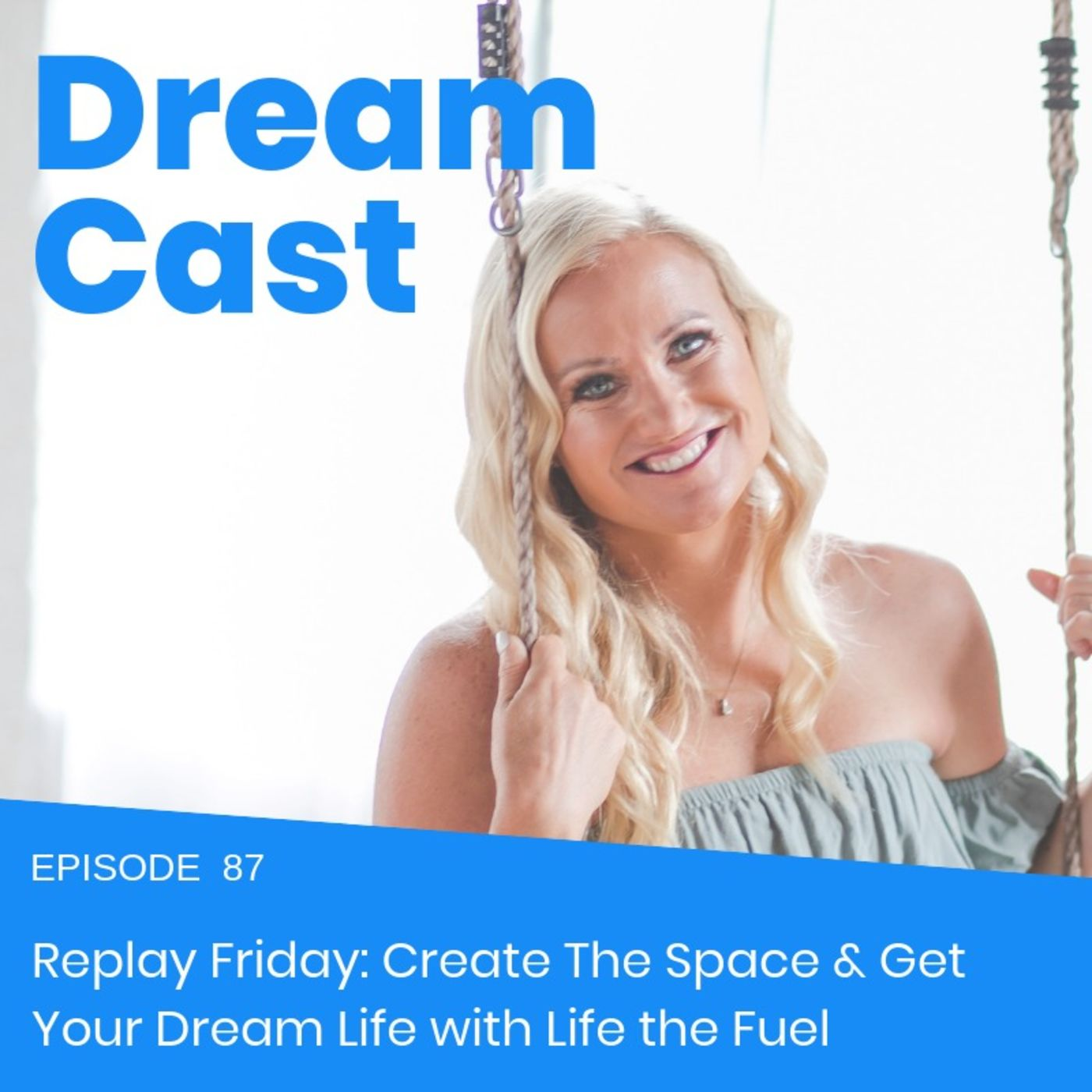 Episode 87 - Replay Friday: Create The Space & Get Your Dream Life