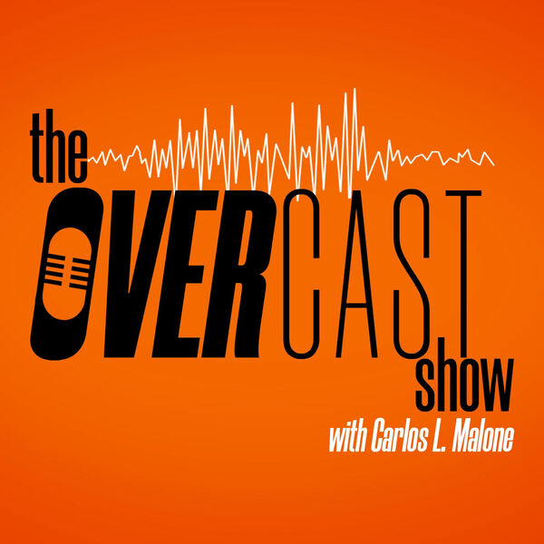 The Overcast Show with Carlos L. Malone Podcast Artwork Image
