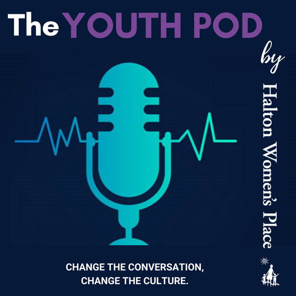 The Youth Pod by Halton Women's Place Podcast Artwork Image