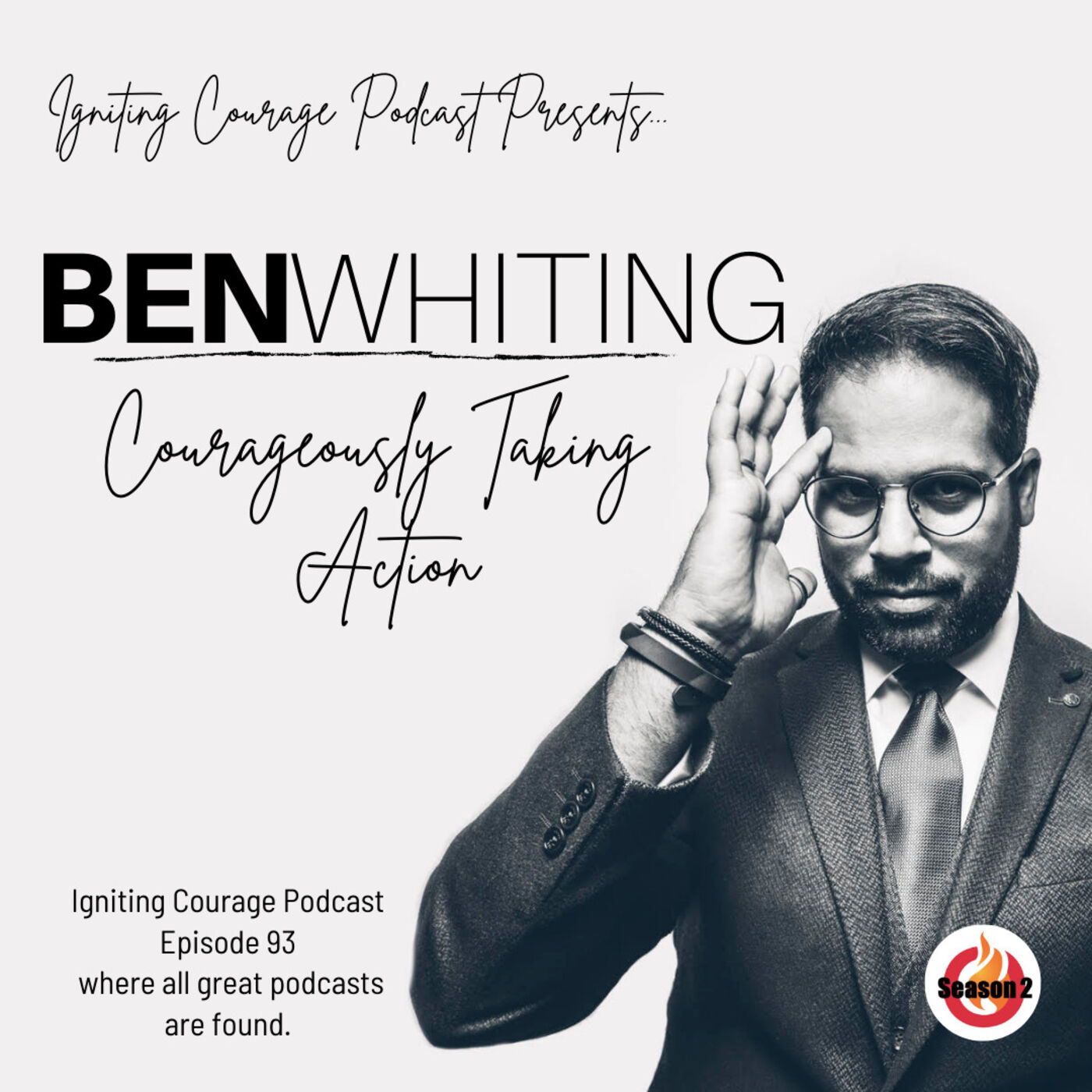 IGNITING COURAGE Podcast Episode 93: Ben Whiting, Courageously Taking Action