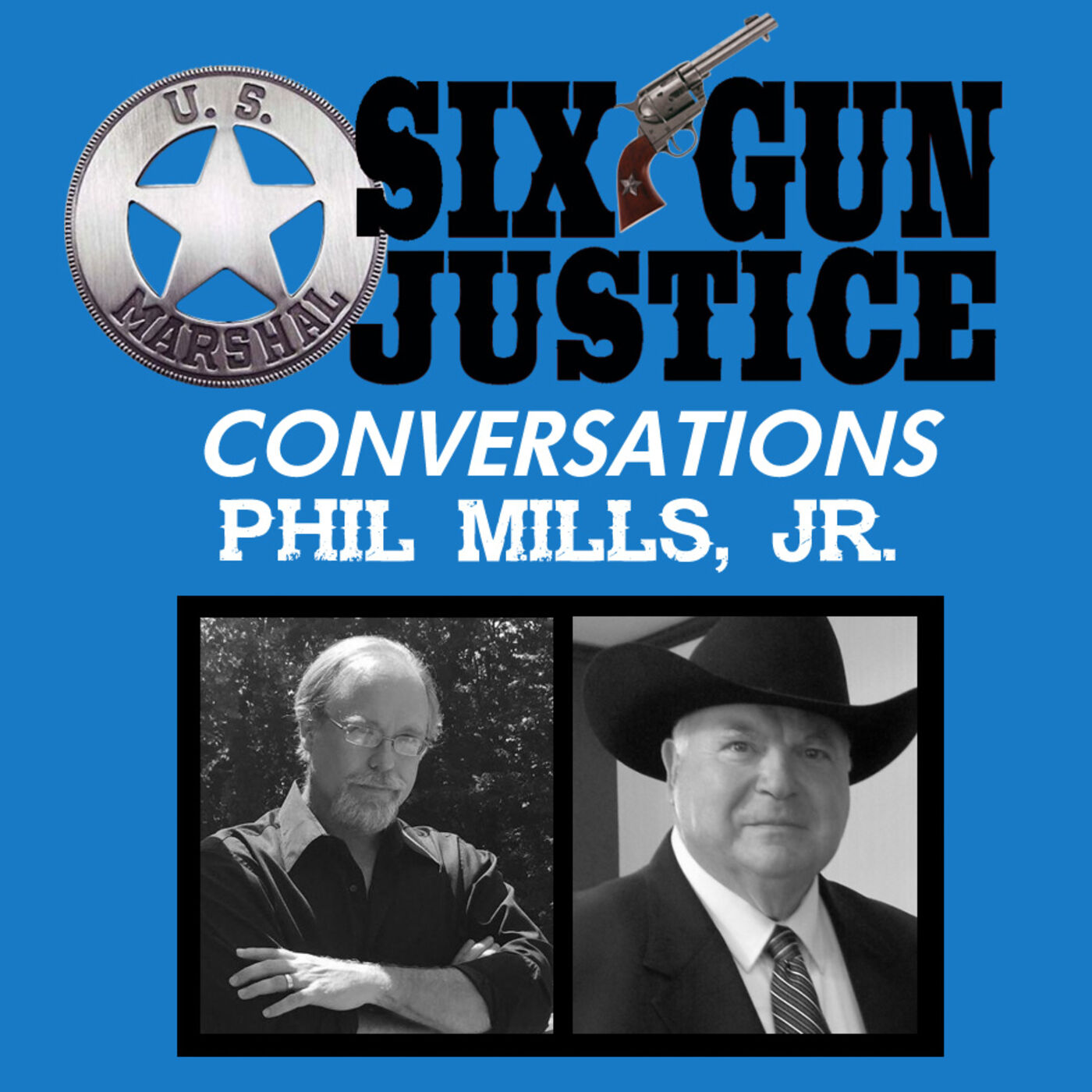 SIX-GUN JUSTICE CONVERSATIONS—PHIL MILLS, JR.