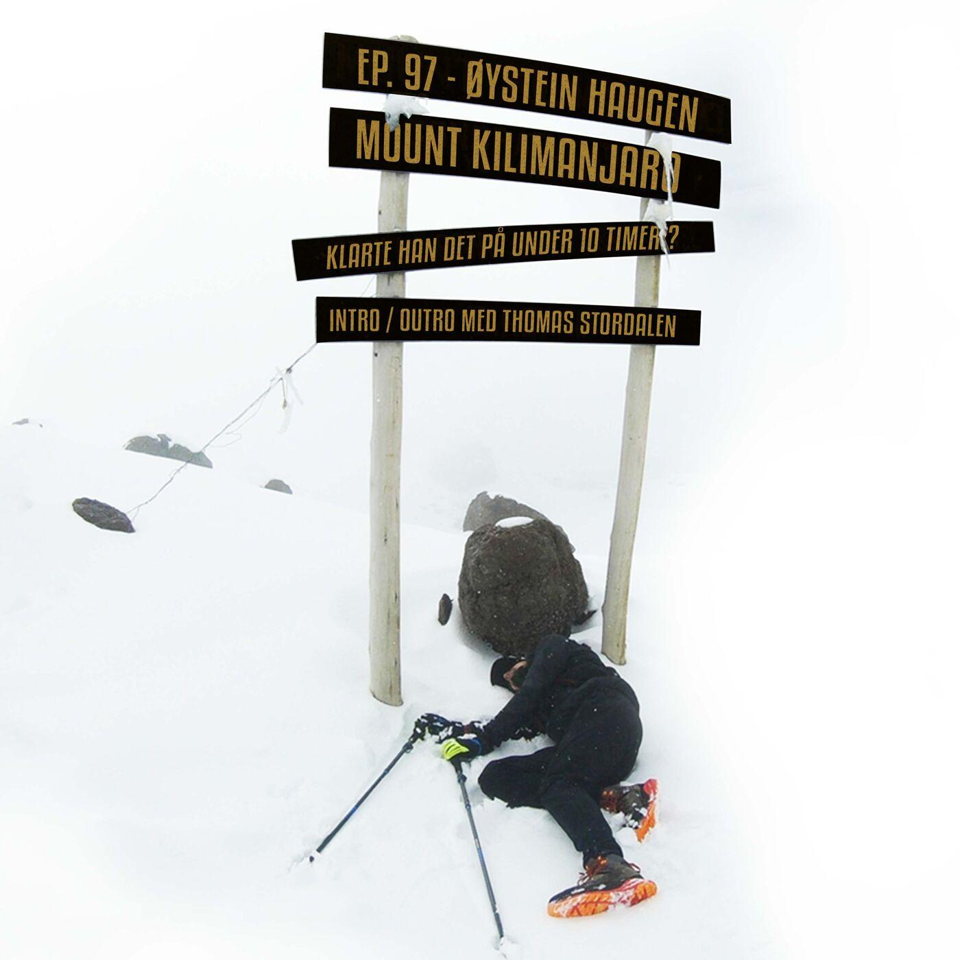 #97 - Øystein Haugen | Mt. Kilimanjaro på under 10 timer?!?!  | Intro og outro med Thomas Stordalen