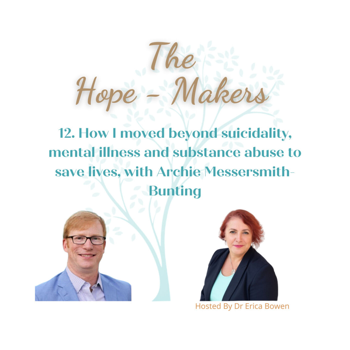 Episode 12. How I moved beyond suicidality, mental illness and substance abuse to save lives, with Archie Messersmith-Bunting