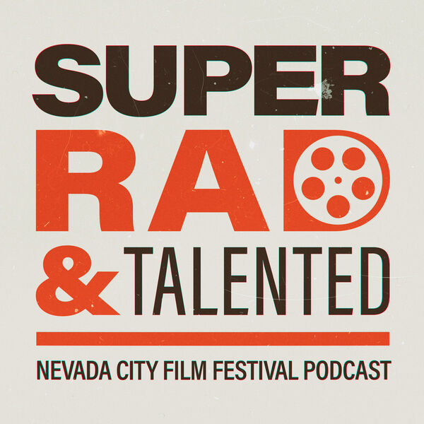 Super Rad & Talented - the Official Podcast of the Nevada City Film Festival  Podcast Artwork Image