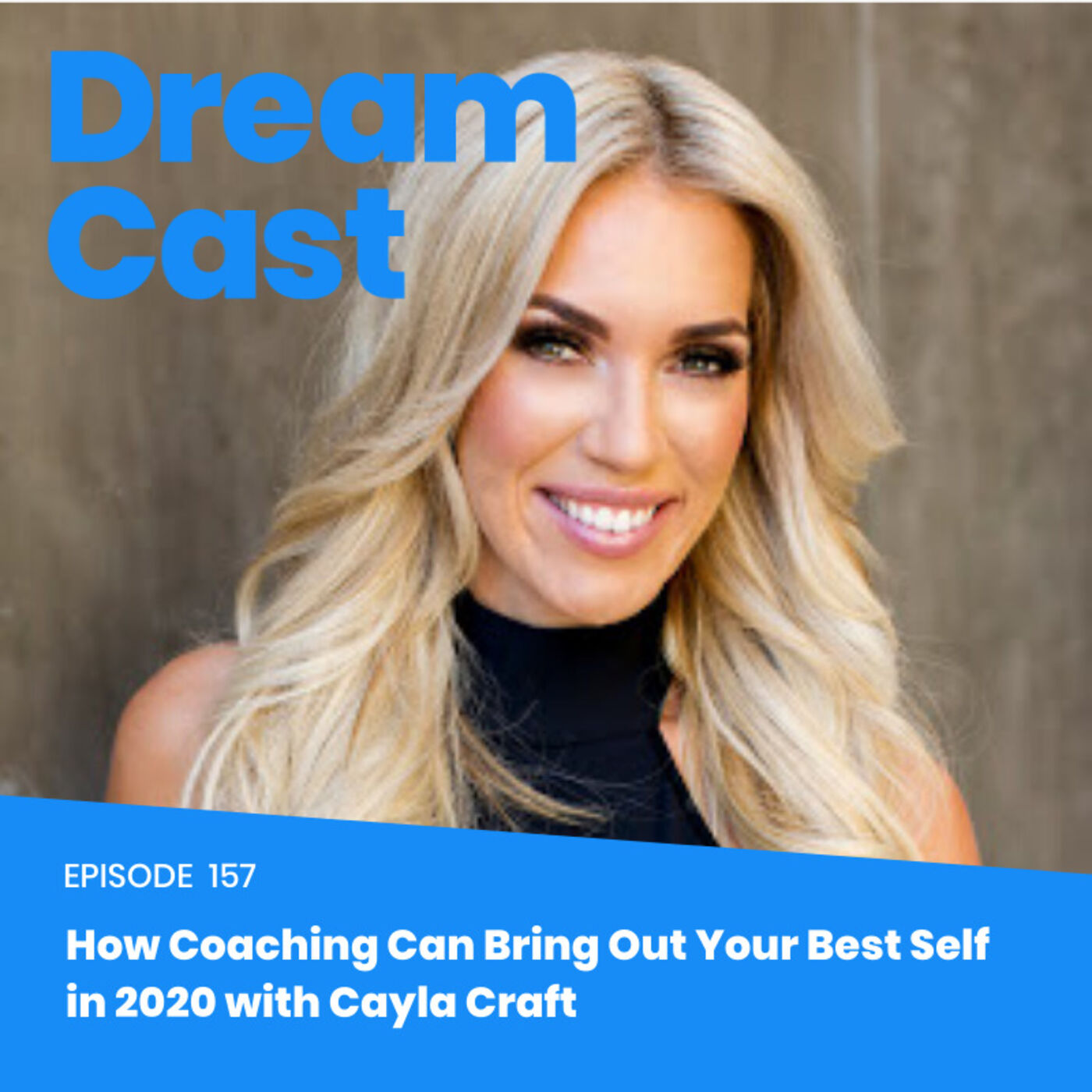 Episode 157 – How Coaching Can Bring Out Your Best Self in 2020 with Cayla Craft