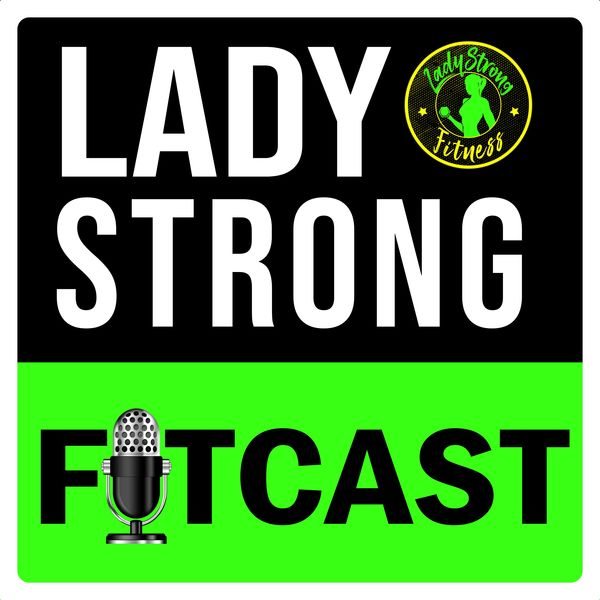 LadyStrong FITcast Podcast Artwork Image