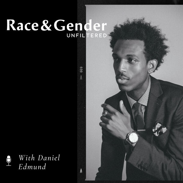 Race & Gender Unfiltered with Daniel Edmund Podcast Artwork Image
