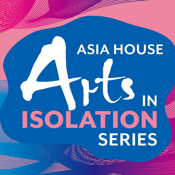 Arts In Isolation Series - Asia House  Podcast Artwork Image