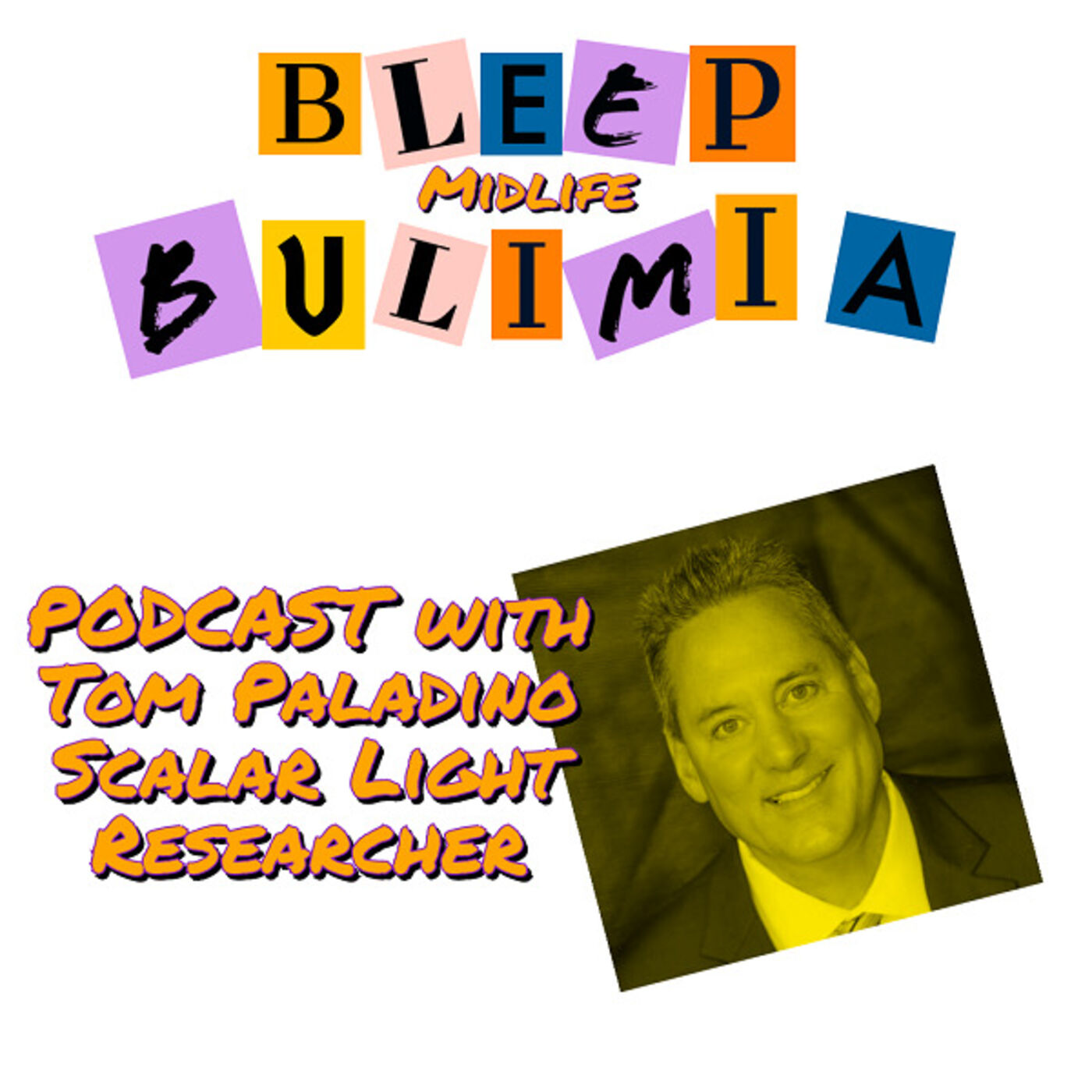 Bleep Bulimia Episode 54 with Tom Paladino Scalar Light Researcher