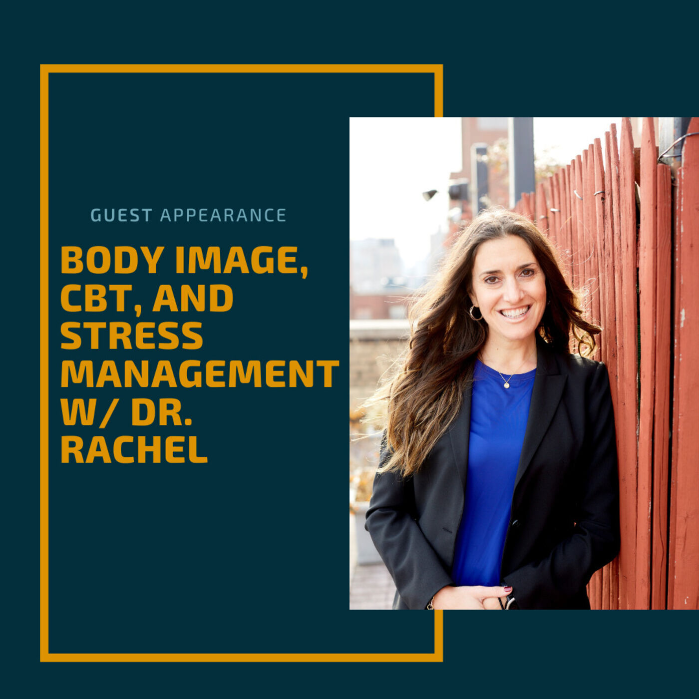 Body Image, CBT and Stress Management w/ Dr. Rachel Goldman