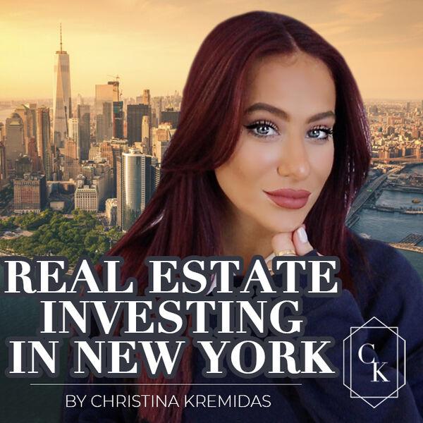 Real Estate Investing in New York by Christina Kremidas Podcast Artwork Image