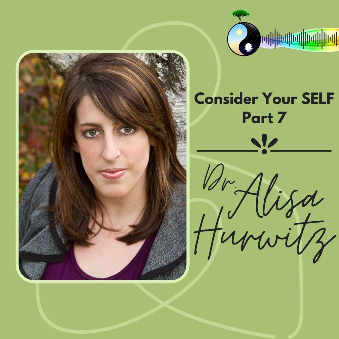 Consider Your SELF with Dr. Alisa Hurwitz, Clinical Psychologist
