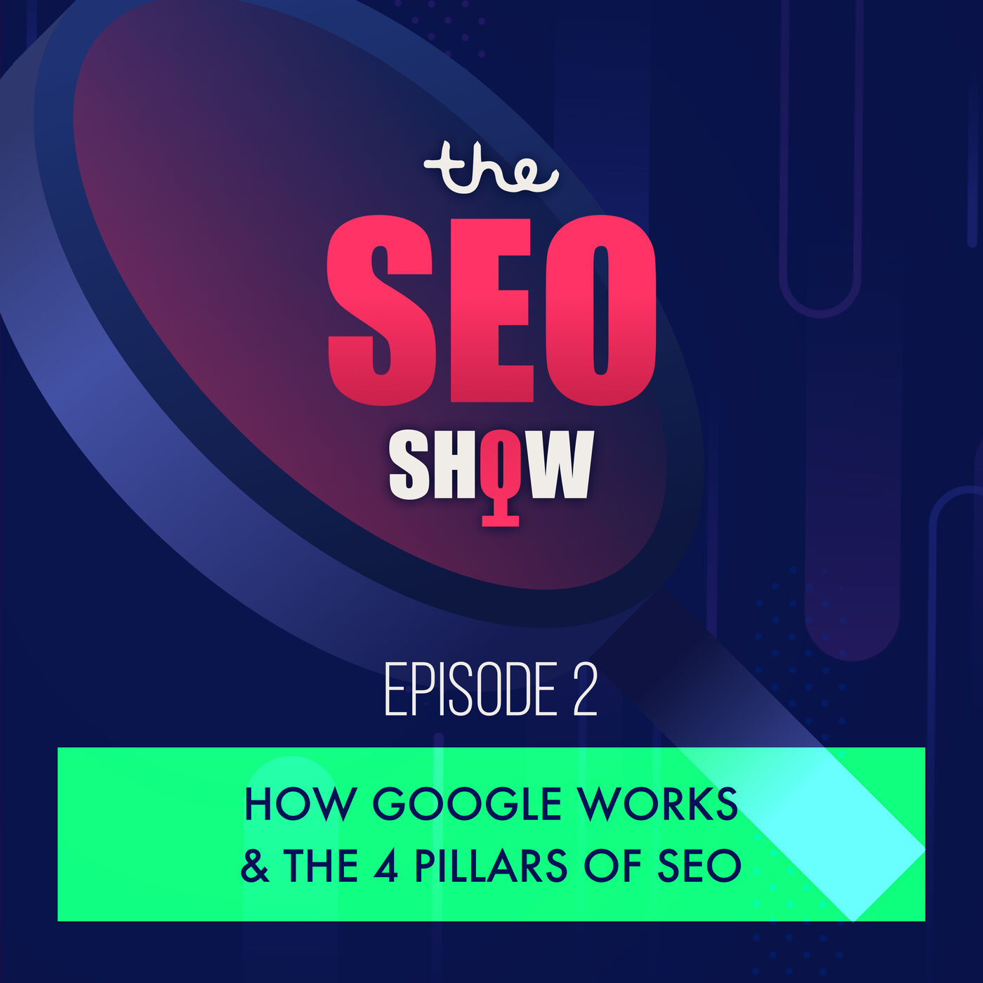 How Google Works & The 4 Pillars of SEO - Episode 002