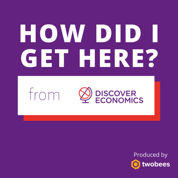 How Did I Get Here? from Discover Economics Podcast Artwork Image