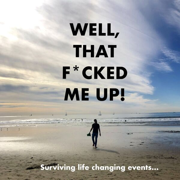 Well, That F*cked Me Up! Surviving Life Changing Events. Podcast Artwork Image