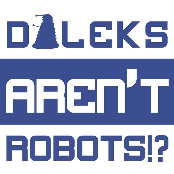 Daleks Aren't Robots!? Podcast Artwork Image