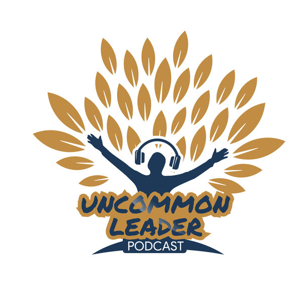 The Uncommon Leader Podcast Podcast Artwork Image