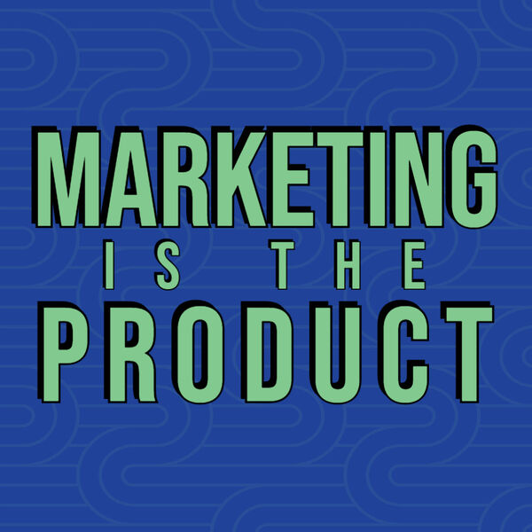 Marketing is the Product Podcast Podcast Artwork Image