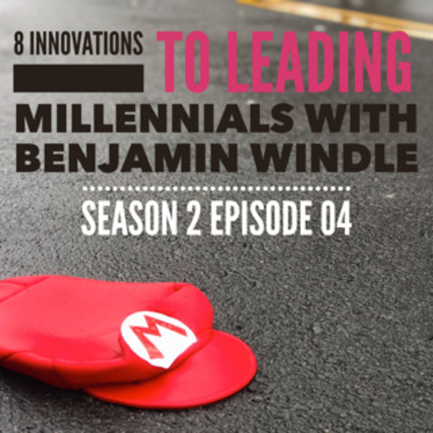 Season 2 Episode 04 - 8 Innovations To Leading Millennials with Benjamin Windle