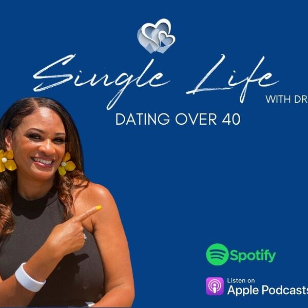 Single Life with Dr. G - Dating Over 40  Podcast Artwork Image