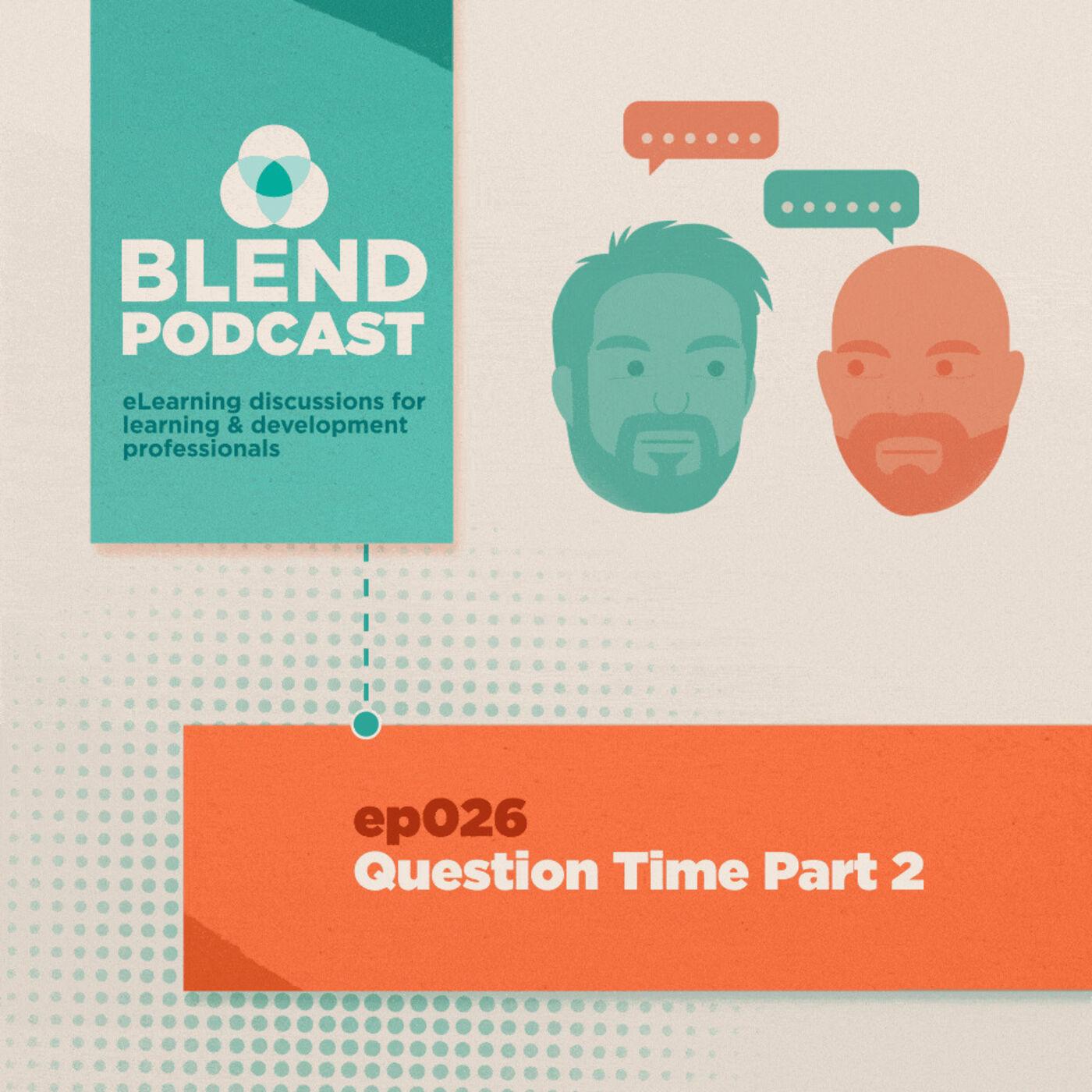 #26 Blend Question Time Part 2