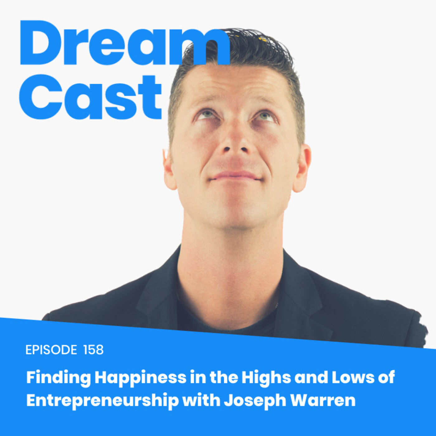 Episode 158 – Finding Happiness in the Highs and Lows of Entrepreneurship with Joseph Warren