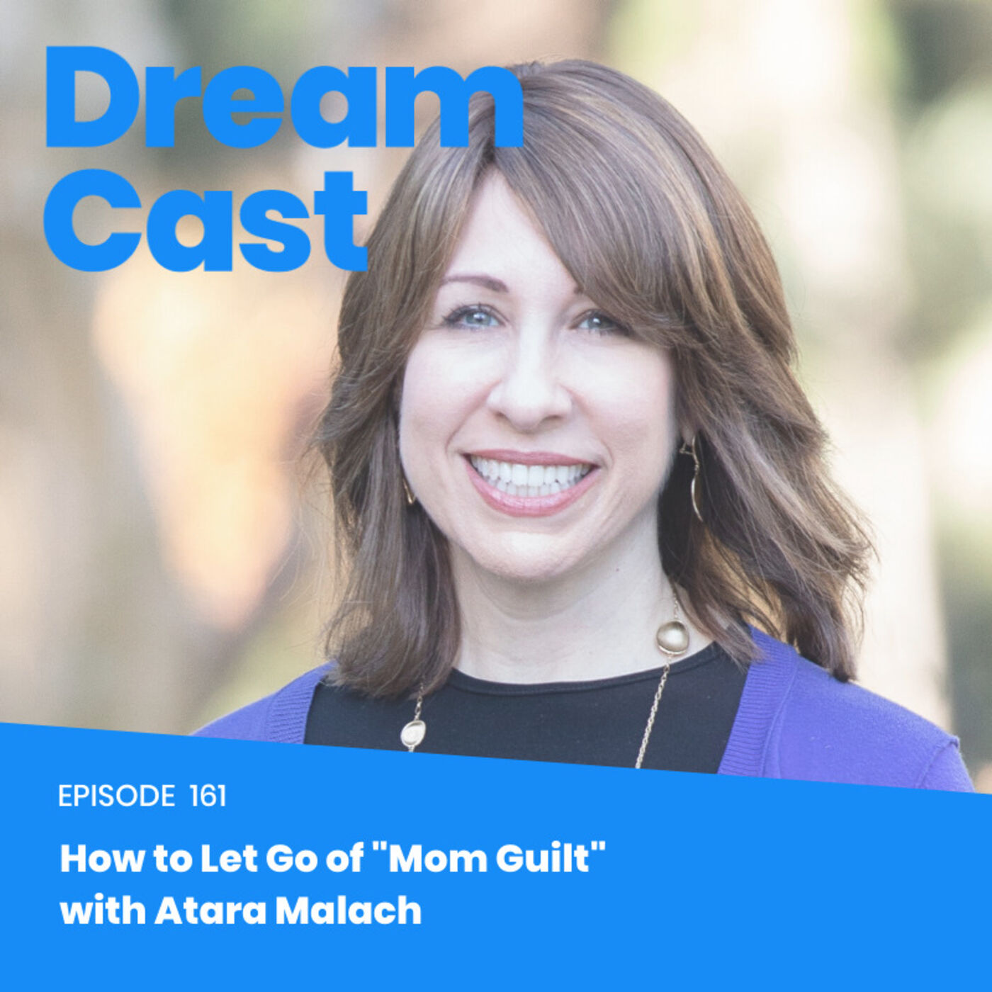 "Episode 161 – How to Let Go of ""Mom Guilt"" with Atara Malach"