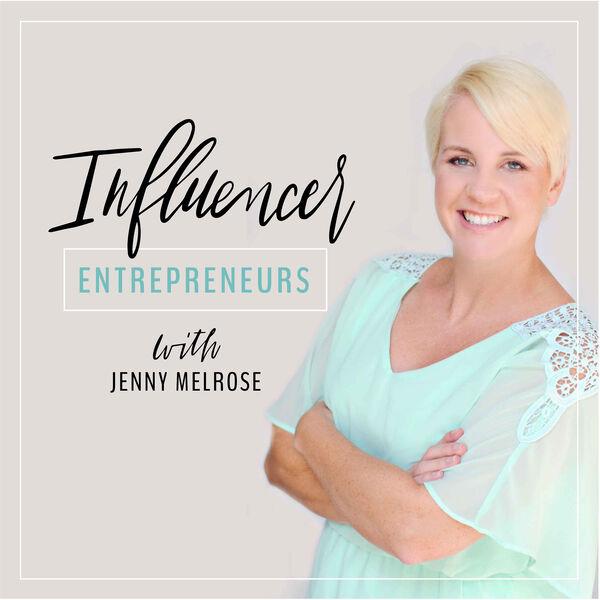 Influencer Entrepreneurs with Jenny Melrose Podcast Artwork Image
