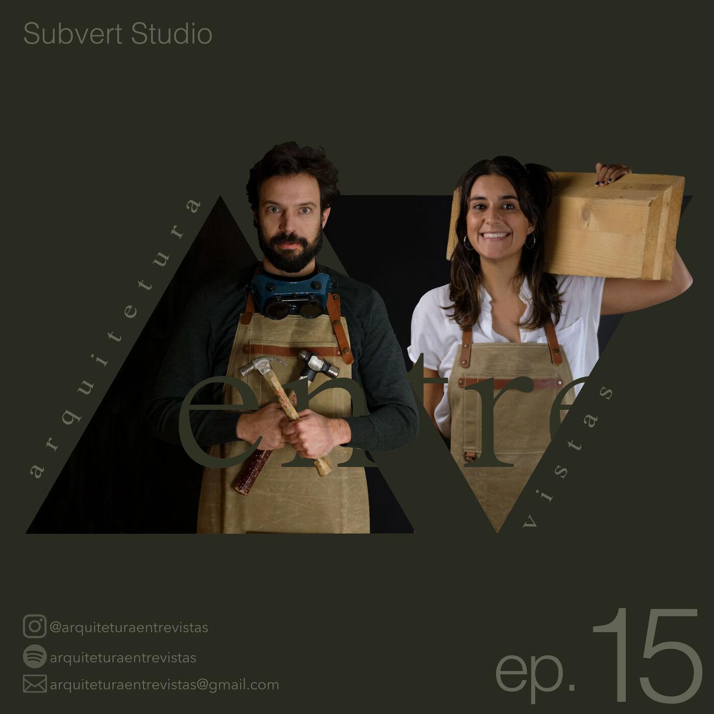 EP.15 SubvertStudio, Arquitetura Entre Vistas