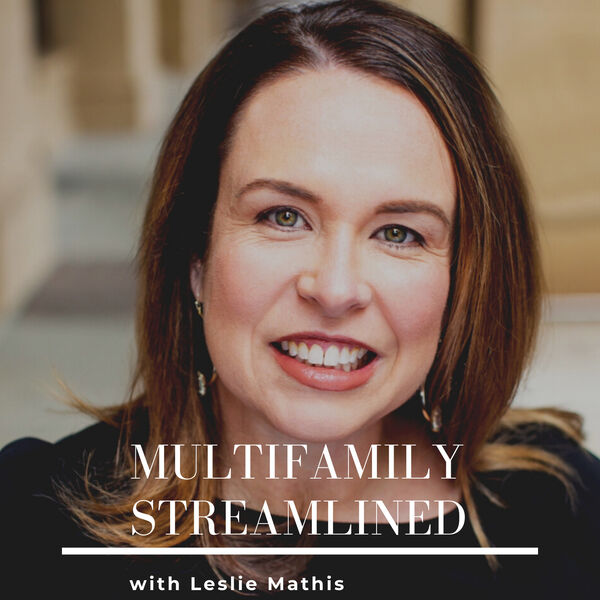 Multifamily Streamlined with Leslie Mathis Podcast Artwork Image