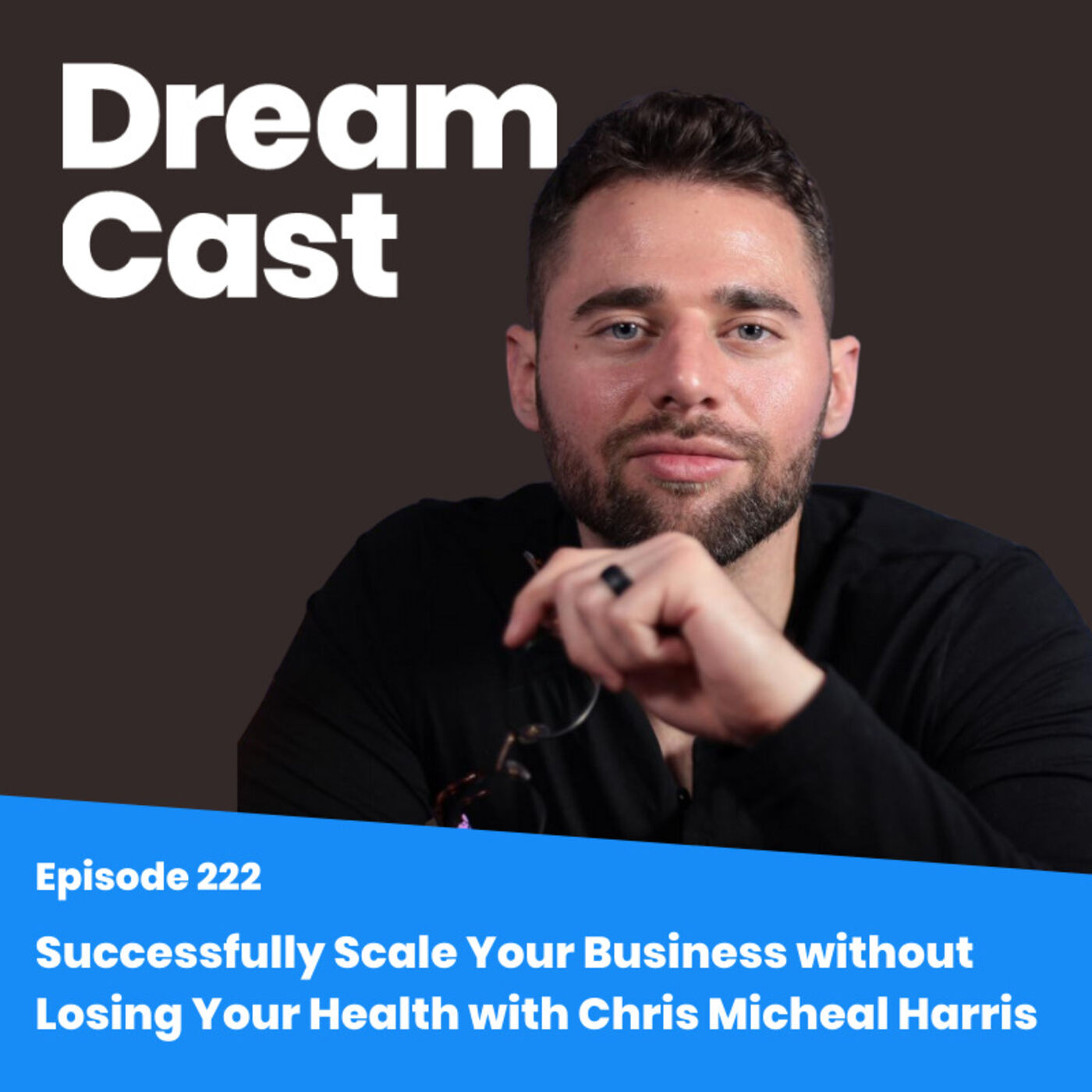 Ep 222 - Successfully Scale Your Business without Losing Your Health w/ Chris Micheal Harris