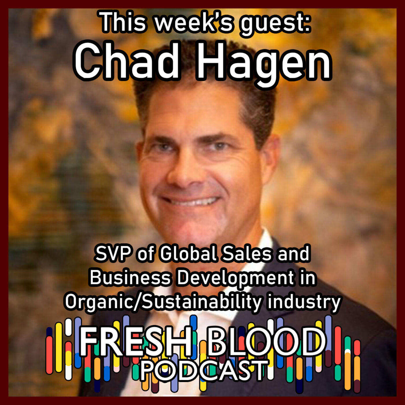 054 - Chad Hagen – SVP of Global Sales and Business Development in Organics/Sustainability Industry