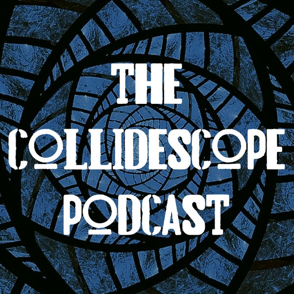 The Collidescope Podcast Podcast Artwork Image