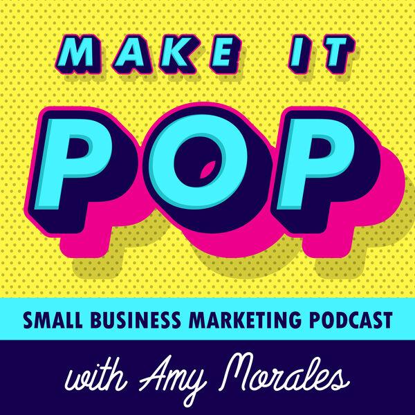 Make It Pop: Small Business Marketing Podcast Podcast Artwork Image