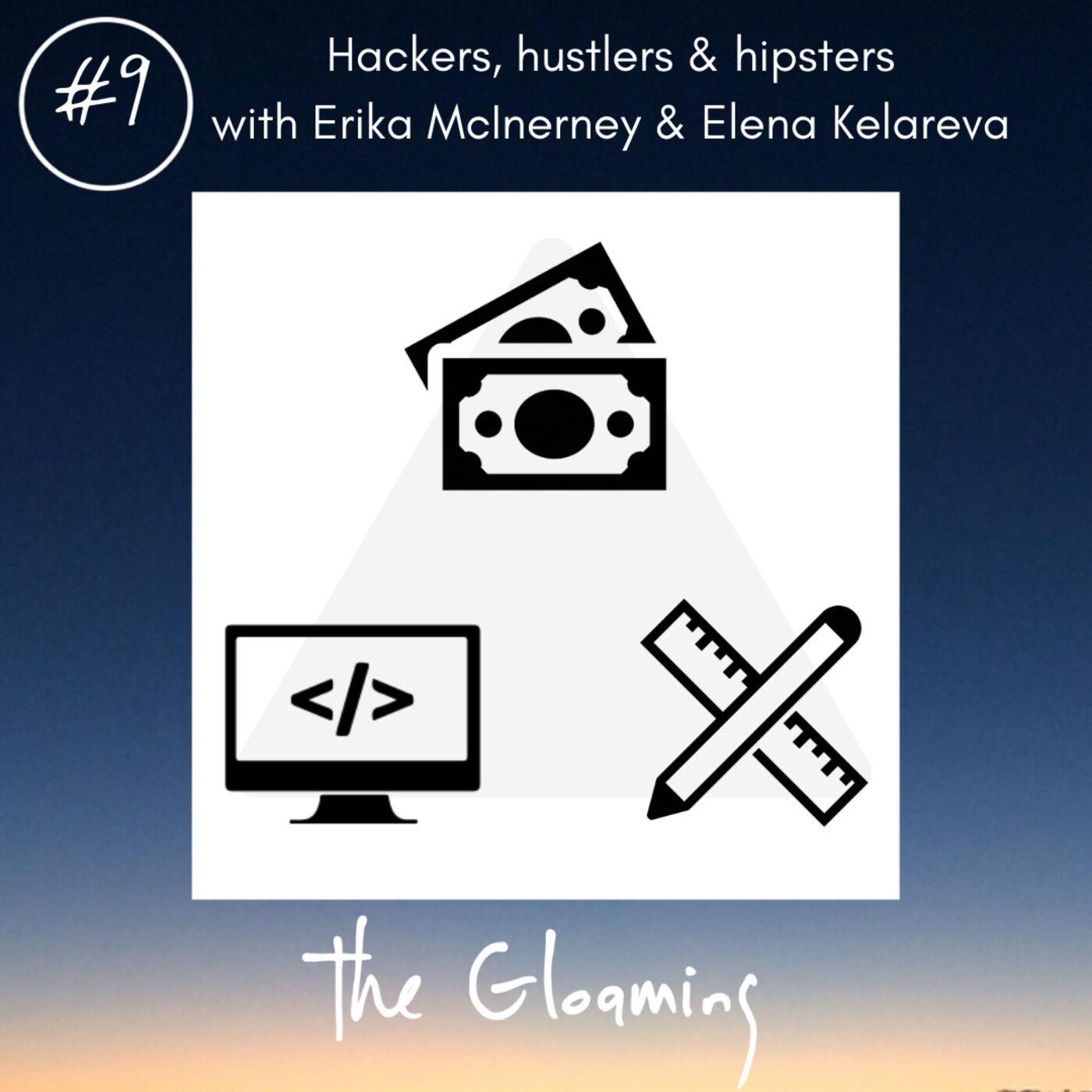 TG9: Hackers, hustlers & hipsters (with Erika McInerney & Elena Kelareva)